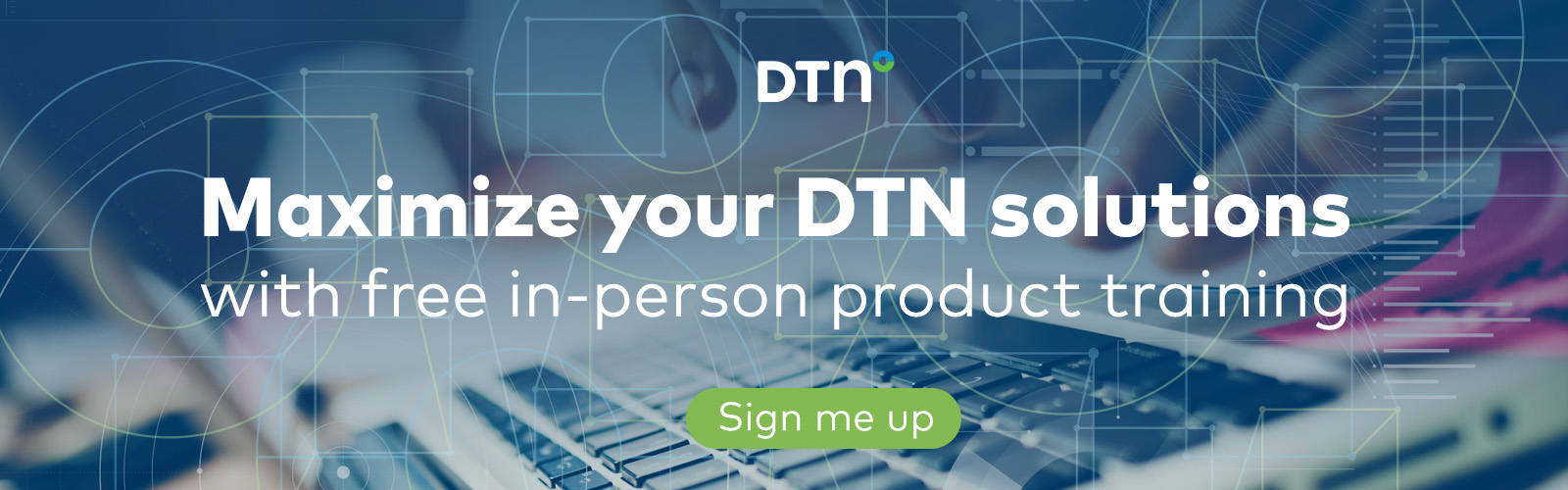 Maximize your DTN solutions with free in-person product training - Sign me up